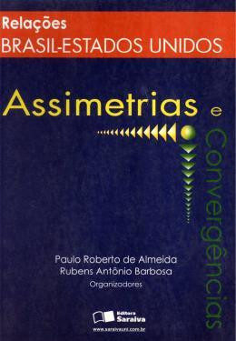 RELACOES BRASIL - ESTADOS UNIDOS - ASSIMETRIAS E CONVERGENCIAS