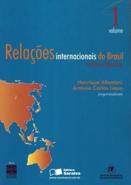 RELACOES INTERNACIONAIS DO BRASIL - TEMAS E AGENDAS - VOLUME 1