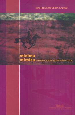 MINIMA MIMICA - ENSAIOS SOBRE GUIMARAES ROSA
