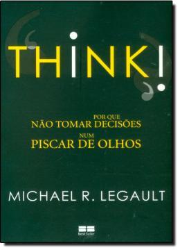 THINK - POR QUE NAO TOMAR DECISOES NUM PISCAR DE OLHOS