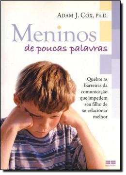 MENINOS DE POUCAS PALAVRAS: QUEBRE AS BARREIRAS DA COMUNICACAO QUE IMPEDEM SEU FILHO DE SE RELACIONAR MELHOR
