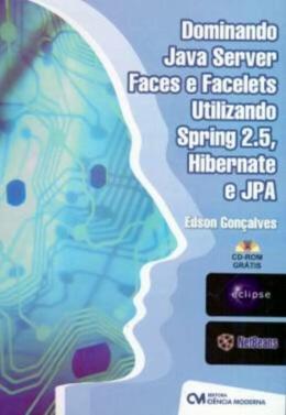 DOMINANDO JAVA SERVER FACES E FACELETS UTILIZANDO SPRING 2.5, HIBERNATE E JPA C/ CD-ROM