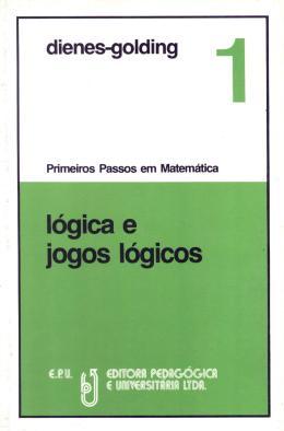 LOGICA E JOGOS LOGICOS I - PRIMEIROS PASSOS EM MATEMATICA - 3º ED