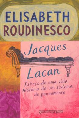 JACQUES LACAN - ESBOCO DE UMA VIDA, HISTORIA DE UM SISTEMA DE PENSAMENTO