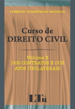 CURSO DE DIREITO CIVIL - VOL. 03 - DOS CONTRATOS E DOS ATOS UNILATERAIS