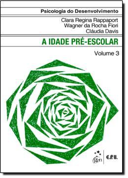 PSICOLOGIA DO DESENVOLVIMENTO VOL. 3  - A IDADE PRE-ESCOLAR