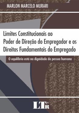 LIMITES CONSTITUCIONAIS AO PODER DE DIRECAO DO EMPREGADOR E OS DIREITOS FUNDAMENTOS DO EMPREGADO