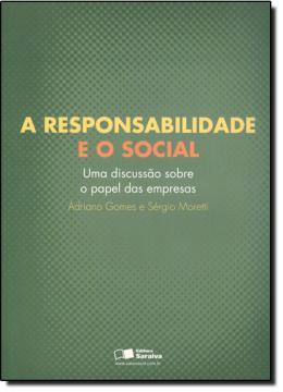 A RESPONSABILIDADE E O SOCIAL - UMA DISCUSSAO SOBRE O PAPEL DAS EMPRESAS