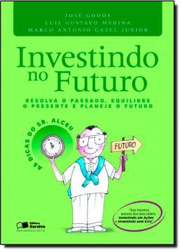 INVESTINDO NO FUTURO - RESOLVA O PASSADO EQUILIBRE O PRESENTE E PLANEJE O FUTURO
