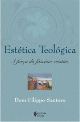ESTETICA TEOLOGICA - A FORCA DO FASCINIO CRISTAO