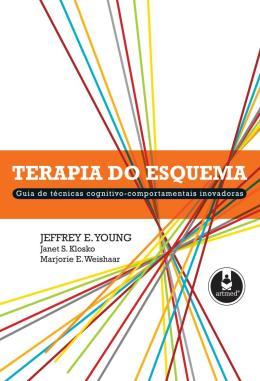 TERAPIA DO ESQUEMA - GUIA DE TECNICAS COGNITIVO-COMPORTAMENTAIS INOVADORAS