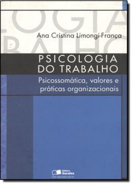 PSICOLOGIA DO TRABALHO - PSICOSSOMATICA, VALORES E PRATICAS ORGANIZACIONAIS