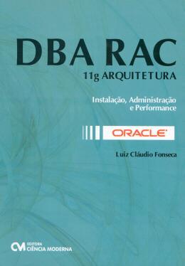 DBA RAC - 11G ARQUITETURA - INSTALACAO, ADMINISTRACAO E PERFORMANCE