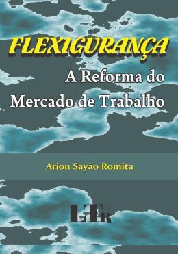 FLEXIGURANCA - A REFORMA DO MERCADO DE TRABALHO