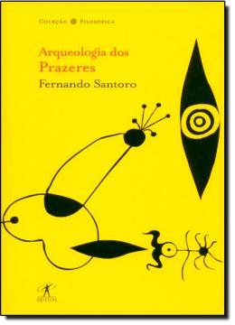 ARQUEOLOGIA DOS PRAZERES   COLECAO FILOSOFICA