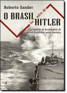 BRASIL NA MIRA DE HITLER, O