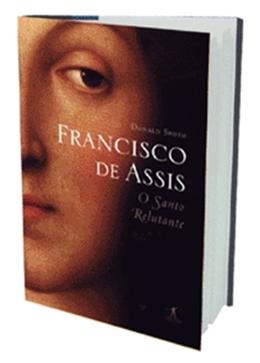 FRANCISCO DE ASSIS - O SANTO RELUTANTE