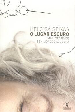 O LUGAR ESCURO - UMA HISTORIA DE SENILIDADE E LOUCURA
