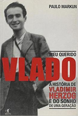 MEU QUERIDO VLADO - A HISTORIA DE VLADIMIR HERZOG E DO SONHO DE UMA GERACAO
