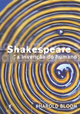 SHAKESPEARE - A INVENCAO DO HUMANO