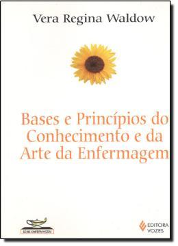 BASES E PRINCIPIOS DO CONHECIMENTO E DA ARTE DA ENFERMAGEM