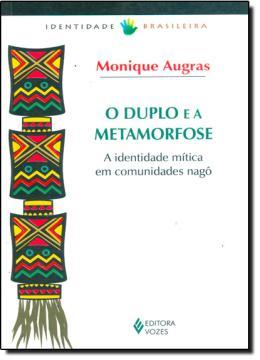 DUPLO E A METAMORFOSE, O - IDENTIDADE MITICA EM COMUNIDADES NAGO