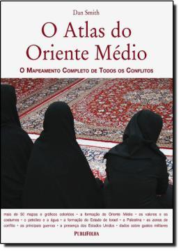 O ATLAS DO ORIENTE MEDIO - O MAPEAMENTO COMPLETO DE TODOS OS CONFLITOS