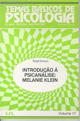 TEMAS BASICOS DE PSICOLOGIA VOL. 17 - INTRODUCAO A PSICANALISE: MELANIE KLEIN