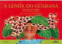 LENDA DO GUARANA, A - MITO DOS INDIOS SATERE-MAUE