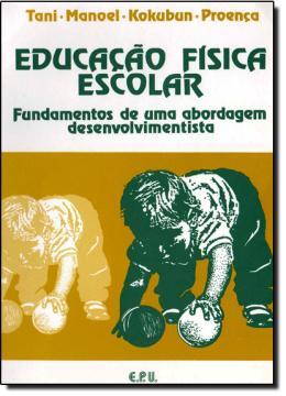EDUCACAO FISICA ESCOLAR - FUNDAMENTOS DE UMA ABORDAGEM DESENVOLVIMENTISTA