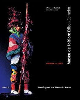 MUSEU DO FOLCLORE BRASILEIRO EDISON CARNEIRO - SONDAGEM NA ALMA DO POVO