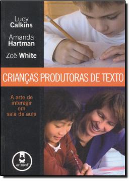 CRIANCAS PRODUTORAS DE TEXTOS - A ARTE DE INTERAGIR EM SALA DE AULA