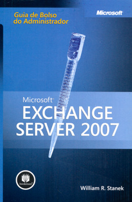 MICROSOFT EXCHANGE SERVER 2007: GUIA DE BOLSO DO ADMINISTRADOR