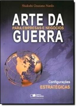 ARTE DA GUERRA PARA EMPRESAS E NEGOCIOS - CONFIGURACOES ESTRATEGICAS