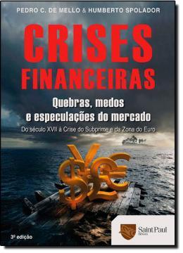 CRISES FINANCEIRAS - UMA HISTORIA DE QUEBRAS, PANICOS E ESPECULACOES DO MERCADO