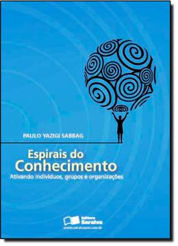 ESPIRAIS DO CONHECIMENTO -  ATIVANDO INDIVIDUOS, GRUPOS E ORGANIZACOES