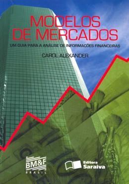 MODELOS DE MERCADOS - UM GUIA PARA A ANALISE DE INFORMACOES FINANCEIRAS