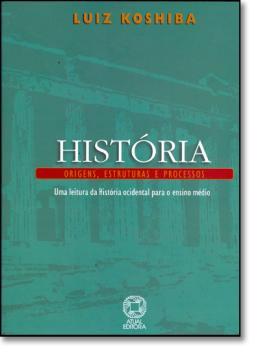 HISTORIA - ORIGENS, ESTRUTURAS E PROCESSOS