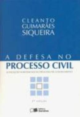 DEFESA NO PROCESSO CIVIL, A - AS EXCECOES SUBSTANCIAIS NO PROCESSO DE CONHECIMENTO - 3ª EDICAO
