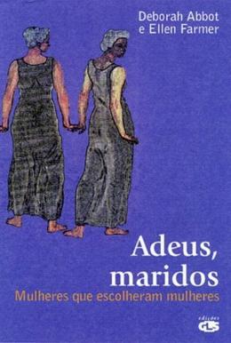 ADEUS, MARIDOS - MULHERES QUE ESCOLHERAM MULHERES