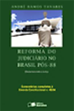 REFORMA DO JUDICIARIO NO BRASIL POS-88 - (DES)ESTRUTURANDO A JUSTICA
