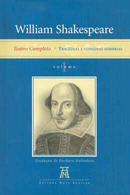 WILLIAM SHAKESPEARE - TEATRO COMPLETO VOL. 1 - TRAGEDIAS E COMEDIAS SOMBRIAS