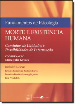 FUNDAMENTOS DE PSICOLOGIA - MORTE E EXISTENCIA HUMANA - CAMINHOS DE CUIDADOS E POSSIBILIDADES DE INTERVENCAO