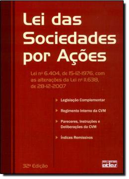 LEI DAS SOCIEDADES POR ACOES LEI Nº 6.404, DE 15-12-1976, COM AS ALTERACOES DA LEI Nº 11.638, DE 28-12-2007 - 32ª EDICAO