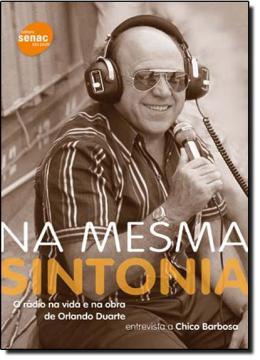 NA MESMA SINTONIA - A RADIO NA VIDA E NA OBRA DE ORLANDO DUARTE