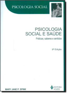 PSICOLOGIA SOCIAL E SAUDE - PRATICAS, SABERES E SENTIDOS - 8ª ED