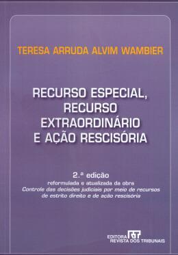 RECURSO ESPECIAL, RECURSO EXTRAORDINARIO E ACAO RESCISORIA - 2ª EDICAO