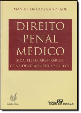 DIREITO PENAL MEDICO - SIDA: TESTES ARBITRARIOS, CONFIDENCIALIDADE E SEGREDO