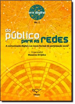 DO  PUBLICO PARA AS REDES: A COMUNICACAO DIGITAL E AS NOVAS FORMAS DE PARTICIPACAO SOCIAL - VOL. 1
