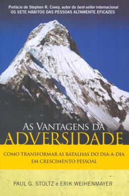 AS VANTAGENS DA ADVERSIDADE - COMO TRANSFORMAR AS BATALHAS DO DIA-A-DIA EM CRESCIMENTO PESSOAL